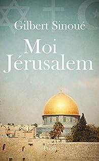 Moi Jérusalem par Gilbert Sinoué
