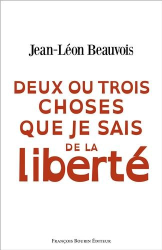 Deux ou trois choses que je sais de la liberté por Jean-Léon Beauvois