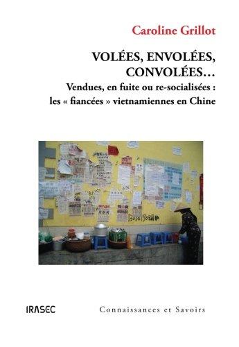 Volées, Envolées, Convolées : Vendues, en fuite ou re-socialisées - Lesfiancées vietnamiennes en Chine