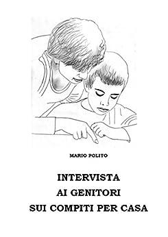 Intervista ai genitori sui compiti per casa di [Polito, Mario]