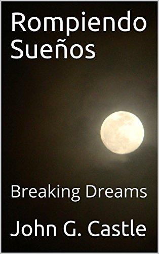 Rompiendo Sueños: Breaking Dreams (Version 2.0) por John G. Castle