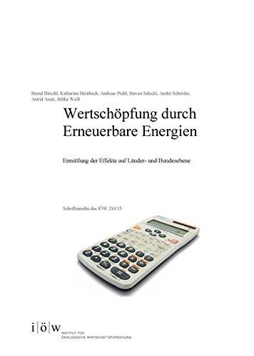 Wertschöpfung durch Erneuerbare Energien: Ermittlung der Effekte auf Länder- und Bundesebene (Schriftenreihe des IÖW) -