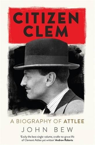 Citizen-Clem-A-Biography-of-Attlee-Winner-of-the-Orwell-Prize
