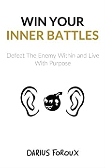 Win Your Inner Battles: Defeat The Enemy Within and Live With Purpose by [Foroux, Darius]