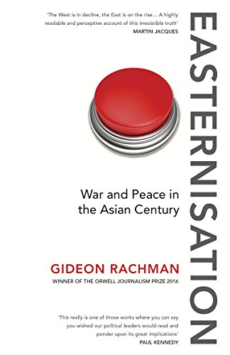 Easternisation: War and Peace in the Asian Century (Everyman's Library CLASSICS) (English Edition) por Gideon Rachman