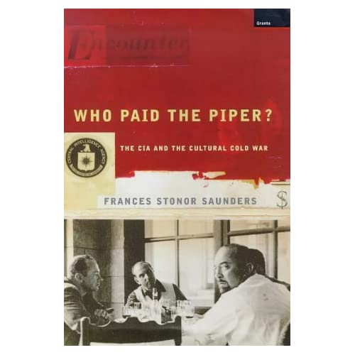 Who Paid the Piper?: CIA and the Cultural Cold War by Frances Stonor Saunders (1999-06-14)