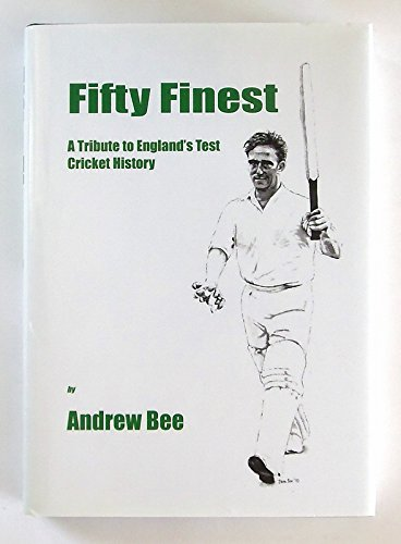 Fifty Finest: A Tribute to England's Test Cricket History por Andrew Bee