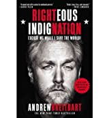 [ [ RIGHTEOUS INDIGNATION: EXCUSE ME WHILE I SAVE THE WORLD! BY(BREITBART, ANDREW )](AUTHOR)[PAPERBACK]