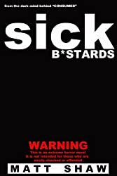 Sick Bastards: A Novel of Extreme Horror, Sex and Gore