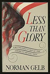 Less Than Glory A Revisionist's View of the American Revolution