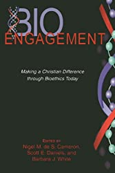 Bioengagement: Making a Christian Difference Through Bioethics Today: Moral Engagement and the End of Consensus (Horizons in Bioethics Series)