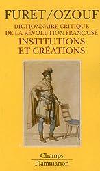 Dictionnaire critique de la Révolution Française : Institutions et créations
