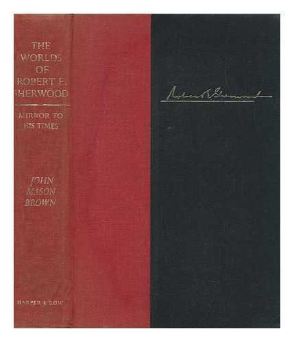 The Worlds of Robert E. Sherwood: Mirror to His Times, 1896-1939