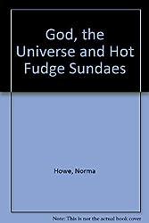 God, the Universe and Hot Fudge Sundaes