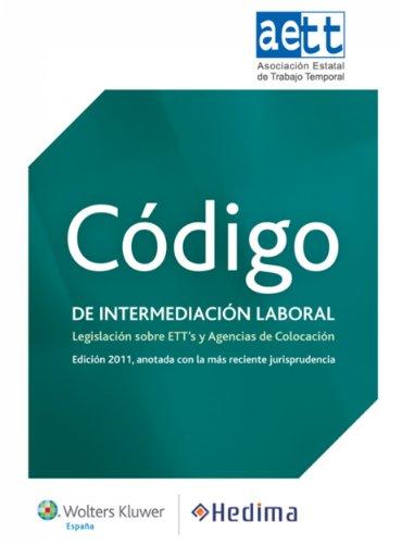 Código de intermediación laboral: Legislación sobre ETT's y Agencias de Colocación