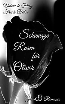 Schwarze Rosen für Oliver (German Edition) by [Böhm, Frank, Valerie le Fiery]