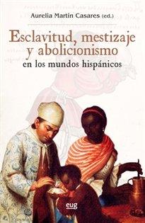 ESCLAVITUD MESTIZAJE Y ABOLICIONISMO por AURELIA MARTIN CASARES