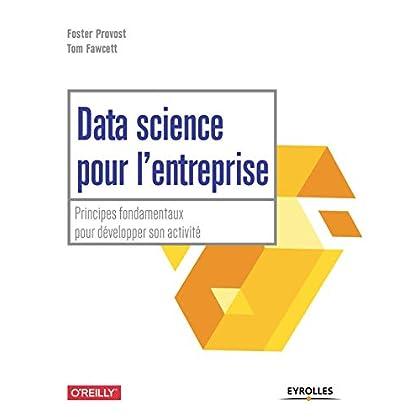 Data science pour l'entreprise: Principes fondamentaux pour développer son activité
