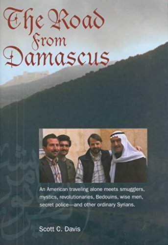 [(The Road from Damascus : An American Travelling Alone Meets Smugglers, Mystics, Revolutionaries, Bedouins, Wise Men, Secret Police, and Other Ordinary Syrians)] [By (author) Scott C. Davis] published on (February, 2002) par Scott C. Davis