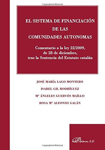 El sistema de financiación de las Comunidades Autónomas: Comentario a la ley 22/2009, de 28 de diciembre, tras la Sentencia del Estatuto catalán