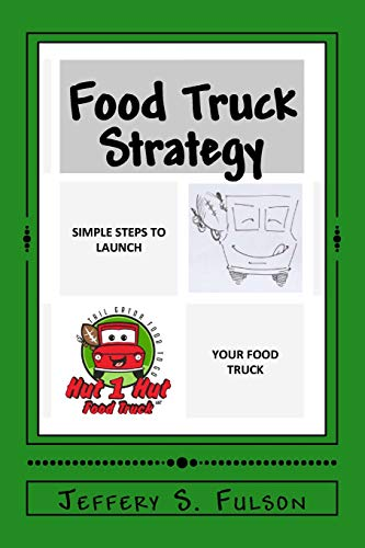 Food Truck Strategy: Simple steps to launch your own food truck (Food Truck Für Dummies)