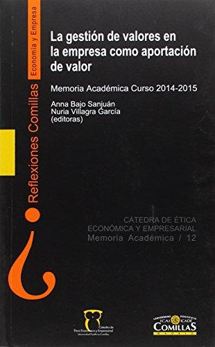 La gestión de valores en la empresa como aportación de valor: Memoria Académica Curso 2014-2015 (Reflexiones Comillas, Economía y Empresa)