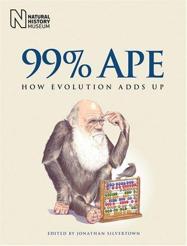 99% Ape: How Evolution Adds Up: 1 by Jonathan Silvertown, Caroline Pond, David Robinson, Peter Sk (2008) Paperback