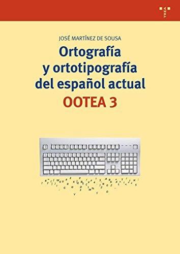 Ortografía Y Ortotipografía Del Español Actual. OOTEA 3 - 3ª Edición (Biblioteconomía y Administración cultural) por José Martínez de Sousa