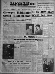 LYON LIBRE N? 538 du 18-06-1946 DEMAIN DEVANT LA CONSTITUANTE - GEORGES BIDAULT SEUL CANDIDAT - EN CAS D'ECHEC IL NE RESTERAIT PLUS QU'A DISSOUDRE L'ASSEMBLEE PAR M FRANCISQUE GAY - IL Y A 6 ANS LA FRANCE N'A PAS PERDU LA GUERRE - DES ELECTIONS LE RESULTAT A LA REUNION - LA DOYENNE DES FRANCAIS - ENCORE DES STOCKES D'ARMES - A LA CONFERENCE DES QUATRE - M MOLOTOV SE MONTRE CONCILIANT MAIS SEULES LES QUESTIONS SECONDAIRES DU TRAITE ITALIEN ONT ETE ABORDEES JUSQU'ICI - DEMAIN A PARIS COMMENCE L...