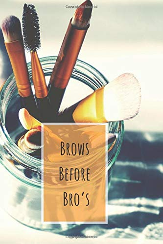 Brows Before Bro's: Make Up Notebook Bullet Journal Diary ( Make Up Junkies Must-Have )( 110 Pages Blank 6 x 9 ) (Beauty Products Addiction Collection, Band 17) -
