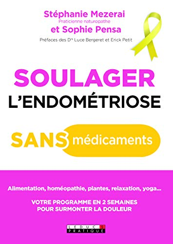 Soulager l'endométriose sans médicaments : Alimentation, homéopathie, plantes, relaxation,...
