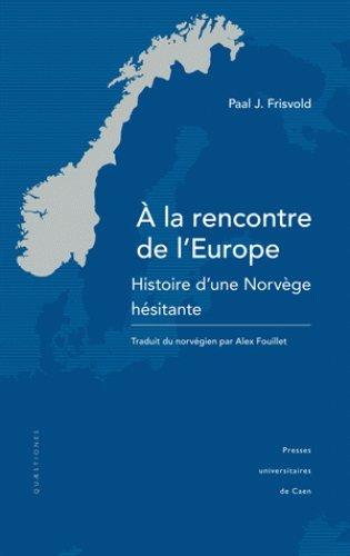 A la rencontre de l'Europe : Histoire d'une Norvège hésitante