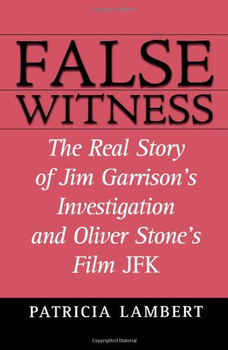False Witness: The Real Story of Jim Garrison's Investigation and Oliver Stone's Film JFK