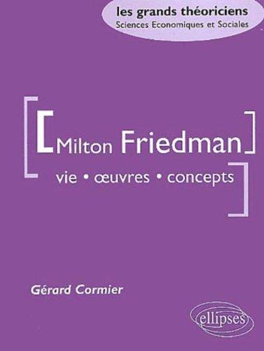 Milton Friedman. Vie, oeuvre, concepts par Gérard Cormier