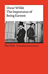 The Importance of Being Earnest: A Trivial Comedy for Serious People. Englischer Text mit deutschen Worterklärungen. C1 (GER) (Reclams Universal-Bibliothek)