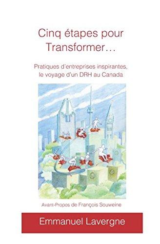 Cinq étapes pour transformer: Pratiques d'entreprises inspirantes, le voyage d'un DRH au Canada par Emmanuel Lavergne
