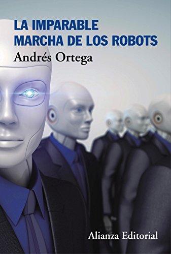 Descargar Libro La Imparable Marcha De Los Robots (Libros Singulares (Ls)) de Andrés Ortega