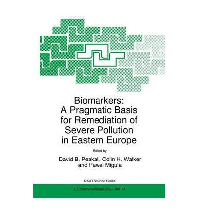 [(Biomarkers: A Pragmatic Basis for Remediation of Severe Pollution in Eastern Europe)] [Author: David B. Peakall] published on (June, 1999)