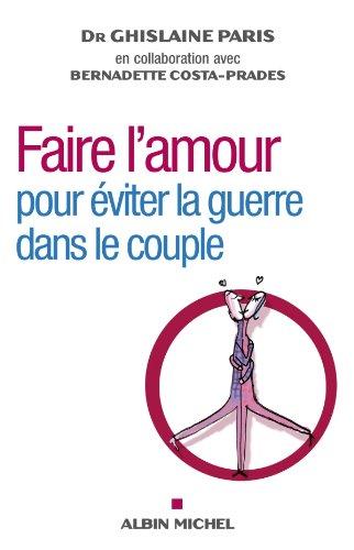Faire l'amour : pour éviter la guerre dans le couple par Ghislaine Paris