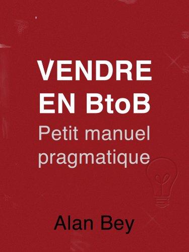 Vendre en B to B - Petit manuel pragmatique