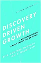 Discovery-Driven Growth: A Breakthrough Process to Reduce Risk and Seize Opportunity.