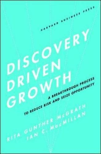 Discovery-Driven Growth: A Breakthrough Process to Reduce Risk and Seize Opportunity