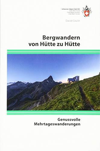 Bergwandern von Hütte zu Hütte: Genussvolle Mehrtageswanderungen (Alpin-Wanderführer)