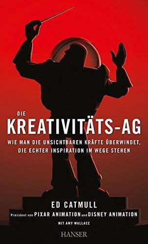 Die Kreativit?ts-AG: Wie man die unsichtbaren Kr?fte ?berwindet, die echter Inspiration im Wege stehen by Ed Catmull;Amy Wallace(2014-09-29)