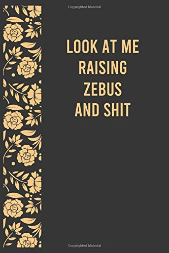 Look at me raising zebus And Shit: Funny notebook for zebus Lovers, Christmas / Birthday / Appreciation / Thank You Gag Gift for zebus Lovers (6x9 100 Pages Lined Yellow Journal)