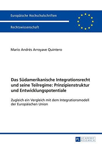 Das Südamerikanische Integrationsrecht und seine Teilregime: Prinzipienstruktur und Entwicklungspotentiale: Zugleich ein Vergleich mit dem ... Universitaires Européennes, Band 5866)