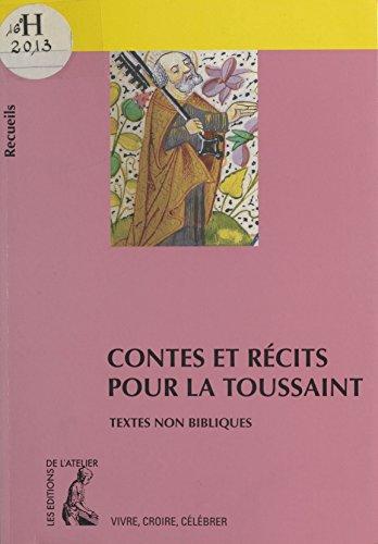 Contes et récits pour la Toussaint : recueil de textes non bibliques pour réfléchir, méditer, célébrer (Vivre, croire, célébrer) par Bernard Châtaignier