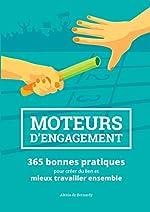 Moteurs d'engagement - 365 bonnes pratiques pour créer du lien et mieux travailler ensemble de Alexia de Bernardy