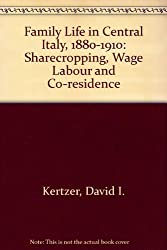 Family Life in Central Italy, 1880-1910: Sharecropping, Wage Labour and Co-residence