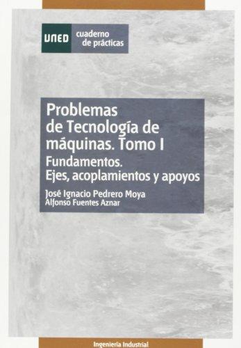 Problemas de tecnología de máquinas. Tomo I. Fundamentos. Ejes, acoplamientos y apoyos.: 1 (CUADERNO DE PRÁCTICAS)
